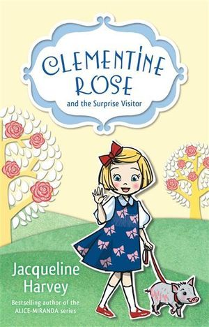 Clementine-Rose and the Surprise Visitor : Clementine Rose : Book 1 - Jacqueline Harvey