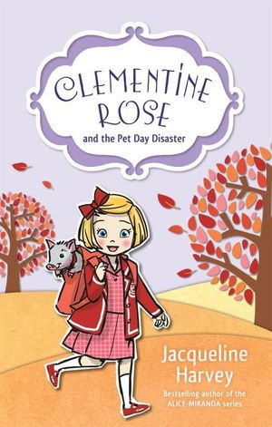 Clementine-Rose and the Pet Day Disaster : Clementine Rose : Book 2 - Jacqueline Harvey