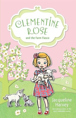 Clementine Rose and the Farm Fiasco : Clementine Rose : Book 4 - Jacqueline Harvey