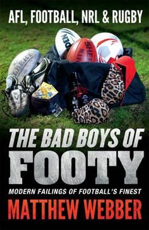 The Devil You Know : The Baddest Boys in Our Football Codes - Matthew Webber