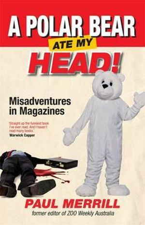 A Polar Bear Ate My Head : Misadventures in Magazines - Paul Merrill