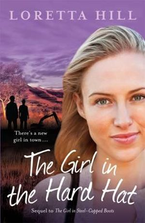 The Girl in the Hard Hat : The Sequel to The Girl in Steel-Capped Boots - Loretta Hill