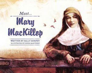 Meet Mary Mackillop : Meet - Sally Murphy