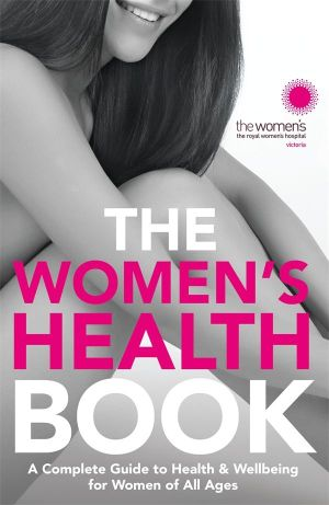 The Women's Health Book : A Complete Guide to Health & Wellbeing for Women of All Ages - The Royal Women's Hospital