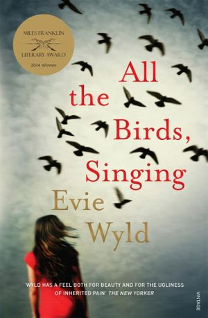 All the Birds Singing : Winner of the 2014 Miles Franklin Award - Evie Wyld
