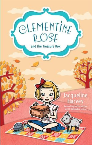 Clementine Rose and the Treasure Box*  : Clementine Rose : Book 6 - Jacqueline Harvey