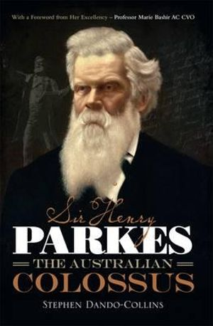 Sir Henry Parkes : The Australian Colossus - Stephen Dando-Collins