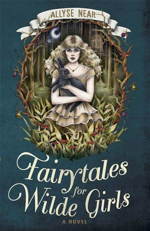 Fairytales for Wilde Girls : A Novel - Allyse Near