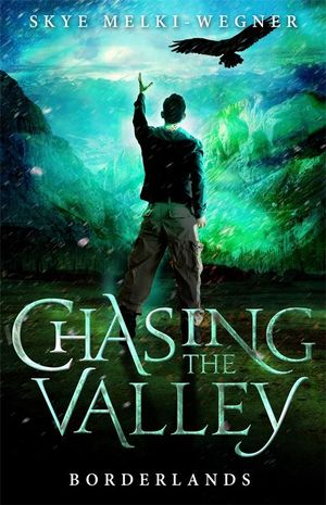 Chasing the Valley 2 : Borderlands - Skye Melki-Wegner