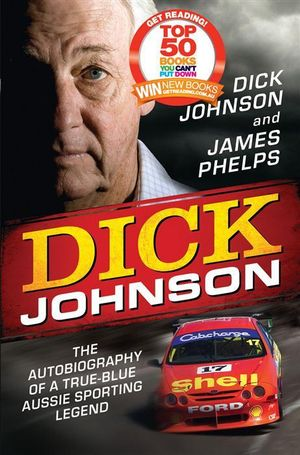 Dick Johnson : The Autobiography of a True Blue Aussie Sporting Legend - Dick Johnson