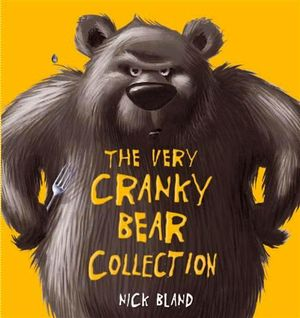 The Very Cranky Bear Collection : Slipcase includes The Very Cranky Bear, The Very Itchy Bear and The Very Hungry Bear - Nick Bland