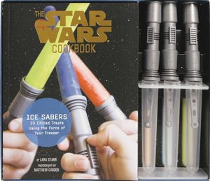 The Star Wars Cookbook - Ice Sabers : 30 Chilled Treats Using The Force Of Your Freezer - Lara Morris Starr