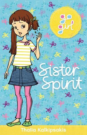 Sister Spirit : Go Girl Series - Thalia Kalkipsakis