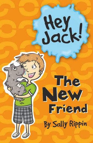 The New Friend : The Hey Jack! Series - Sally Rippin