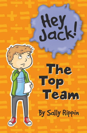 The Top Team : The Hey Jack! Series - Sally Rippin