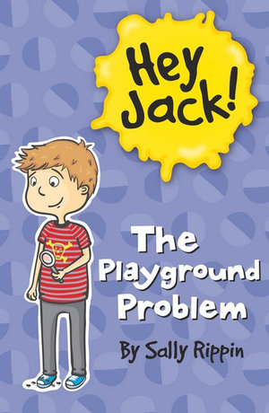 The Playground Problem : The Hey Jack! Series - Sally Rippin