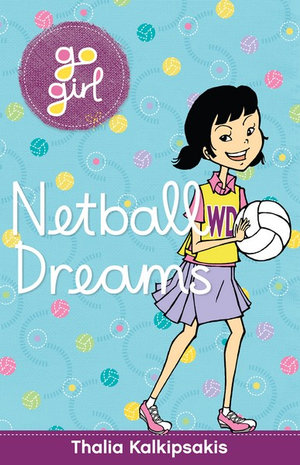 Netball Dreams : Go Girl Series - Thalia Kalkipsakis