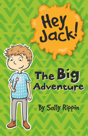The Big Adventure : The Hey Jack! Series - Sally Rippin