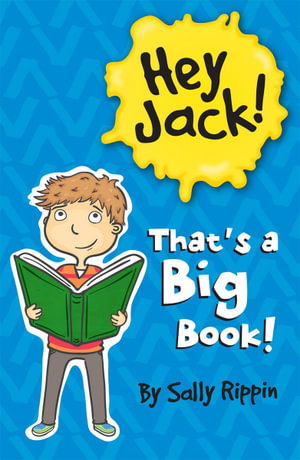 That's a Big Book! Hey Jack! 10 Story Bind-Up : The Hey Jack! Series - Sally Rippin