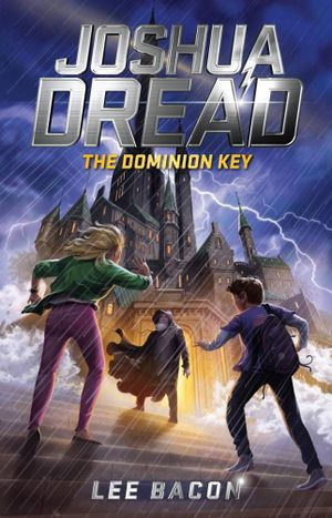 Joshua Dread : The Dominion Key - Lee Bacon