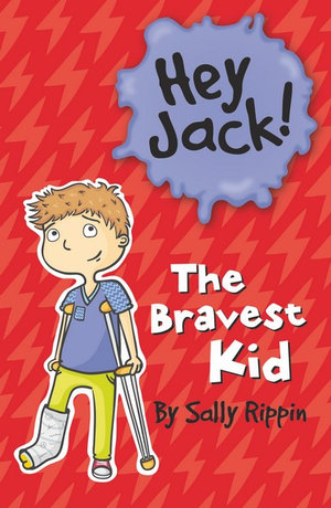 The Bravest Kid : The Hey Jack! Series - Sally Rippin
