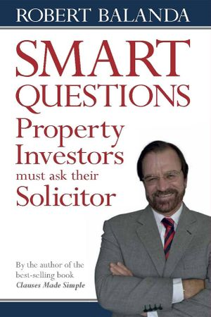 Smart Questions Property Investors Must Ask Their Solicitor - Robert Balanda