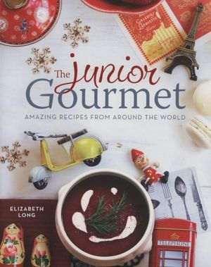 The Junior Gourmet : Amazing Recipes from Around the World - Elizabeth Long