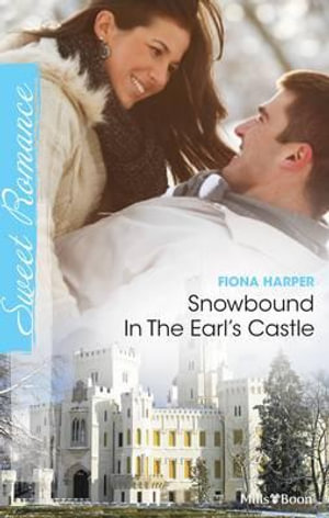 Snowbound In The Earl's Castle : Mills & Boon Sweet - Harper Fiona