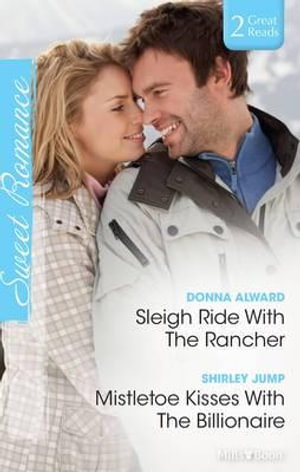 Sleigh Ride With The Rancher/mistletoe Kisses With The Billionaire - Donna Alward