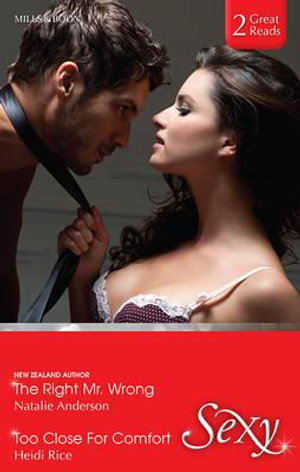 The Right Mr. Wrong / Too Close For Comfort : Mills & Boon Sexy - Natalie Anderson