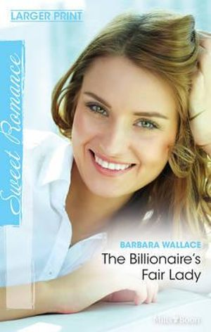 The Billionaire's Fair Lady : Mills & Boon Sweet - Barbara Wallace