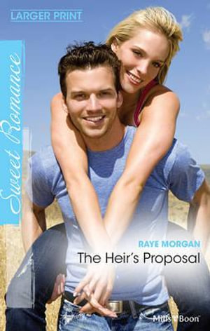 The Heir's Proposal - Raye Morgan