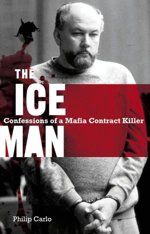 The Iceman : Confessions Of A Mafia Contract Killer - Philip Carlo