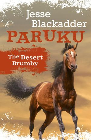 Paruku : The Desert Brumby - Jesse Blackadder