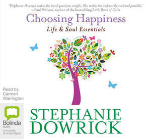 Choosing Happiness : Life and Soul Essentials - Stephanie Dowrick