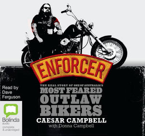 Enforcer : The Real Story of One of Australia's Most Feared Outlaw Bikers - Caesar Campbell
