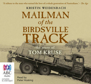 The Mailman of the Birdsville Track : The Story of Tom Kruse - Kristin Weidenbach