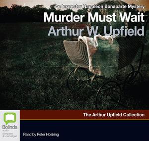 Murder Must Wait : Inspector Napoleon Bonaparte #17 - Arthur W. Upfield