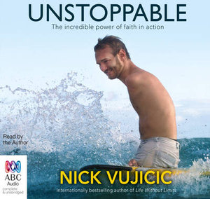 Unstoppable : The Incredible Power of Faith in Action - Nick Vujicic