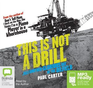 This Is Not A Drill (MP3) : Just Another Glorious Day in the Oilfield - Paul Carter