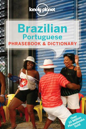 Brazilian Portuguese : Lonely Planet Phrasebook & Dictionary : 5th Edition - Lonely Planet