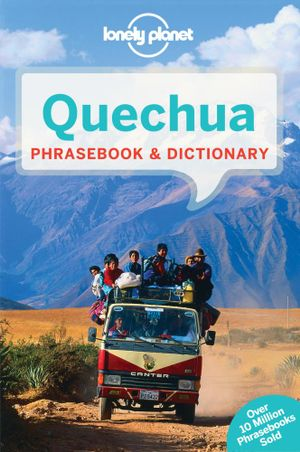 Quechua Phrasebook & Dictionary : Lonely Planet Phrasebook & Dictionary : 4th Edition - Lonely Planet