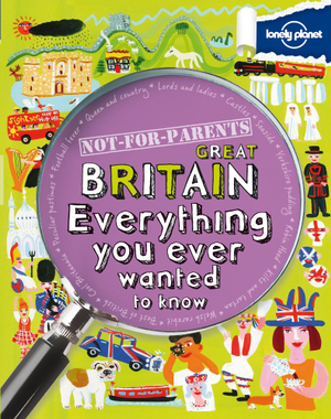 Lonely Planet Not for Parents : Britain  : Everything you ever wanted to know - Lonely Planet