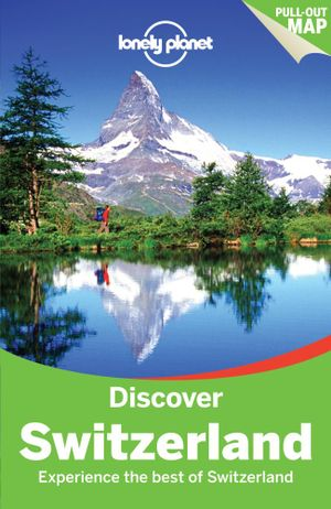 Discover Switzerland : Lonely Planet Travel Guide : 2nd Edition - Lonely Planet