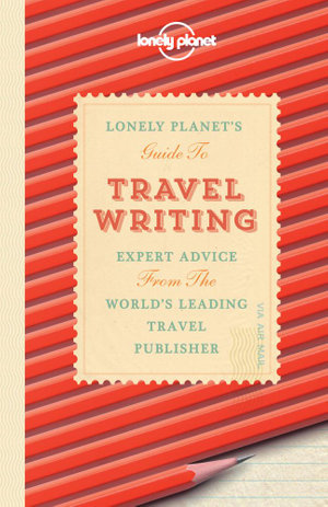 Travel Writing : Lonely Planet How to Guides - Lonely Planet