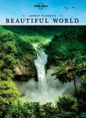 Lonely Planet's Beautiful World : Sublime Photography of the World's Most Magnificent Spectacles - Lonely Planet