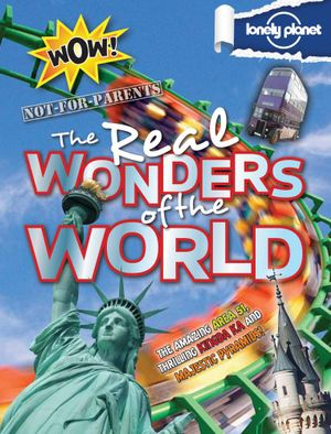 Lonely Planet Not For Parents  : The Real Wonders of the World - Lonely Planet