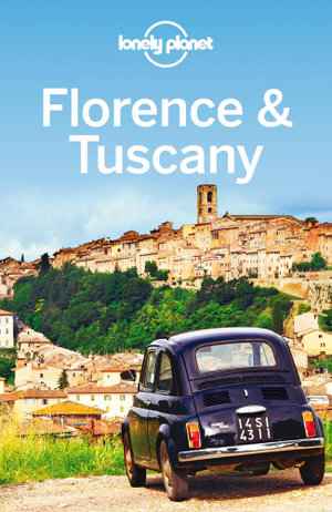 Florence & Tuscany : Lonely Planet Travel Guide - Lonely Planet