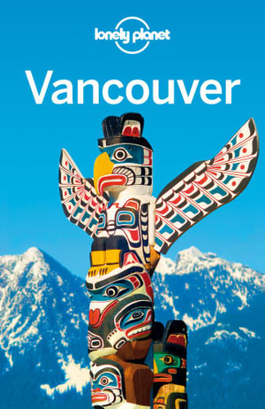 Lonely Planet Vancouver : Travel Guide - Lonely Planet