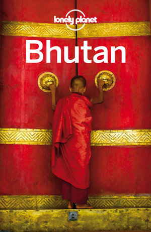 Lonely Planet Bhutan : Travel Guide - Lonely Planet